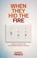 When They Hid the Fire: A History of Electricity and Invisible Energy in America