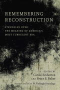 Remembering Reconstruction: Struggles over the Meaning of America's Most Turbulent Era