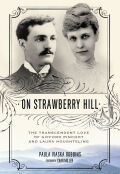 On Strawberry Hill: The Transcendent Love of Gifford Pinchot and Laura Houghteling