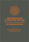 Archaeology and Identity on the Pacific Coast and Southern Highlands of Mesoamerica Cover