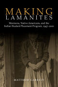 Making Lamanites: Mormons, Native Americans, and the Indian Student Placement Program, 1947-2000