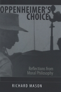 Oppenheimer's Choice: Reflections from Moral Philosophy