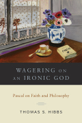 Wagering on an Ironic God: Pascal on Faith and Philosophy