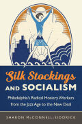 Silk Stockings and Socialism: Philadelphia's Radical Hosiery Workers from the Jazz Age to the New Deal