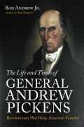 The Life and Times of General Andrew Pickens: Revolutionary War Hero, American Founder