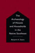The Archaeology of Houses and Households in the Native Southeast