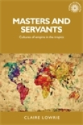 Masters and servants: Cultures of empire in the tropics