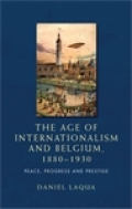 The age of internationalism and Belgium, 1880–1930 Cover