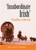 'Insubordinate Irish': Travellers in the text