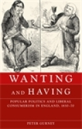 Wanting and having: Popular politics and liberal consumerism in England, 1830–70