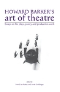 Howard Barker's art of theatre: Essays on his plays, poetry and production work