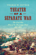 Theater of a Separate War: The Civil War West of the Mississippi River, 1861–1865