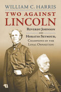 Two Against Lincoln: Reverdy Johnson and Horatio Seymour, Champions of the Loyal Opposition