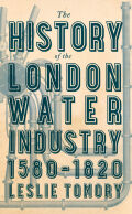 The History of the London Water Industry, 1580–1820