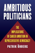 Ambitious Politicians: The Implications of Career Ambition in Representative Democracy