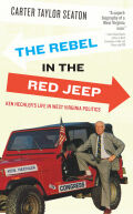 The Rebel in the Red Jeep: Ken Hechler's Life in West Virginia Politics