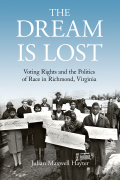 The Dream Is Lost: Voting Rights and the Politics of Race in Richmond, Virginia