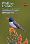 Wildlife of Ecuador: A Photographic Field Guide to Birds, Mammals, Reptiles, and Amphibians