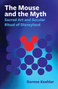 The Mouse and the Myth: Sacred Art and Secular Ritual of Disneyland