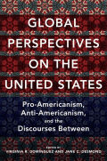Global Perspectives on the United States: Pro-Americanism, Anti-Americanism, and the Discourses Between