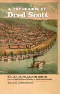 In the Shadow of Dred Scott: St. Louis Freedom Suits and the Legal Culture of Slavery in Antebellum America