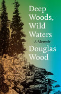 Deep Woods, Wild Waters: A Memoir
