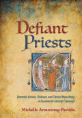 Defiant Priests: Domestic Unions, Violence, and Clerical Masculinity in Fourteenth-Century Catalunya