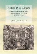 History and Its Objects: Antiquarianism and Material Culture since 1500