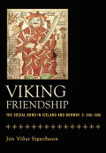 Viking Friendship: The Social Bond in Iceland and Norway, c. 900-1300