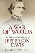 A War of Words: The Rhetorical Leadership of Jefferson Davis