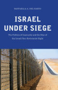 Israel under Siege: The Politics of Insecurity and the Rise of the Israeli Neo-Revisionist Right