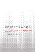 Voicetracks: Attuning to Voice in Media and the Arts