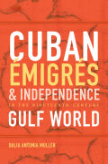 Cuban Émigrés and Independence in the Nineteenth-Century Gulf World cover