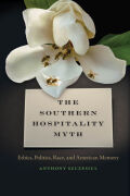 The Southern Hospitality Myth: Ethics, Politics, Race, and American Memory
