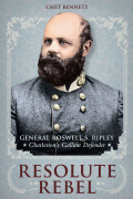 Resolute Rebel: General Roswell S. Ripley, Charleston's Gallant Defender