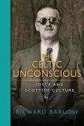 The Celtic Unconscious: Joyce and Scottish Culture
