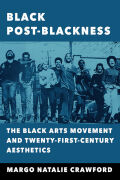 Black Post-Blackness: The Black Arts Movement and Twenty-First-Century Aesthetics