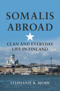 Somalis Abroad: Clan and Everyday Life in Finland
