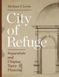 City of Refuge: Separatists and Utopian Town Planning