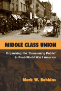 Middle Class Union: Organizing the 'Consuming Public' in Post-World War I America