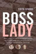 Boss Lady: How Three Women Entrepreneurs Built Successful Big Businesses in the Mid-Twentieth Century