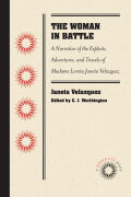 The Woman in Battle: A Narrative of the Exploits, Adventures, and Travels of Madame Loreta Janeta Velazquez, Otherwise Known as Lieutenant Harry T. Buford, Confederate States Army