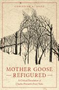 Mother Goose Refigured: A Critical Translation of Charles Perrault's Fairy Tales