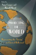 "Projecting the World: Representing the ""Foreign"" in Classical Hollywood"