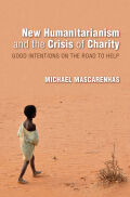 New Humanitarianism and the Crisis of Charity: Good Intentions on the Road to Help