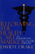 Reforming the Health Care Market: An Interpretive Economic History