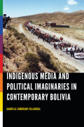 Indigenous Media and Political Imaginaries in Contemporary Bolivia