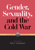 Gender, Sexuality, and the Cold War: A Global Perspective