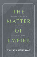 The Matter of Empire: Metaphysics and Mining in Colonial Peru