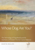 Whose Dog Are You?: The Technology of Dog Breeds and The Aesthetics of Modern Human-Canine Relations